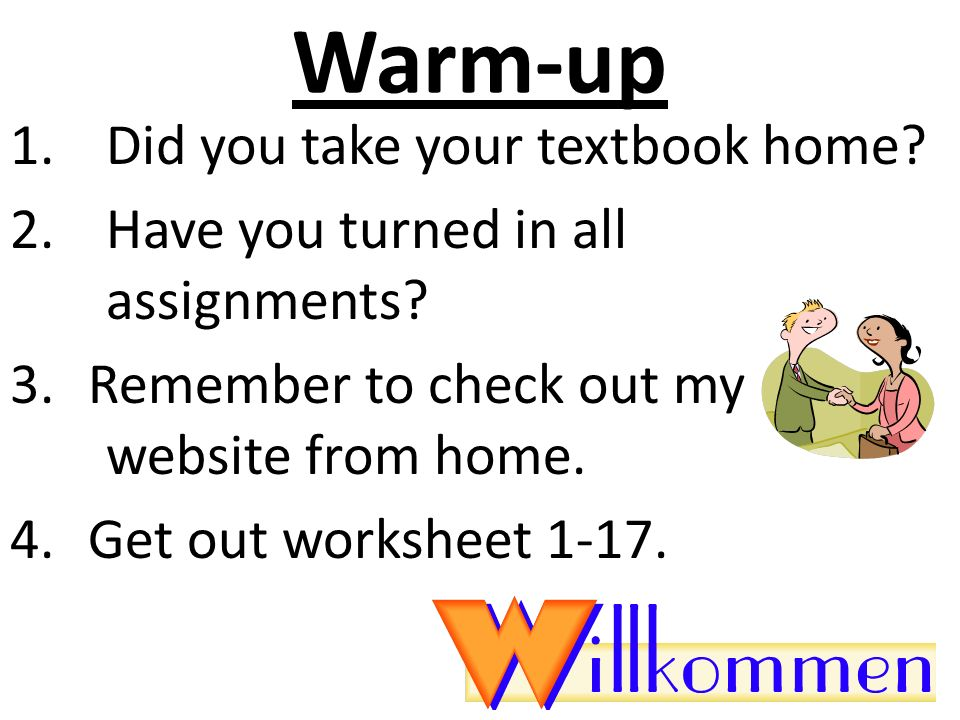 Warm-up 1.Did you take your textbook home. 2. Have you turned in all assignments.