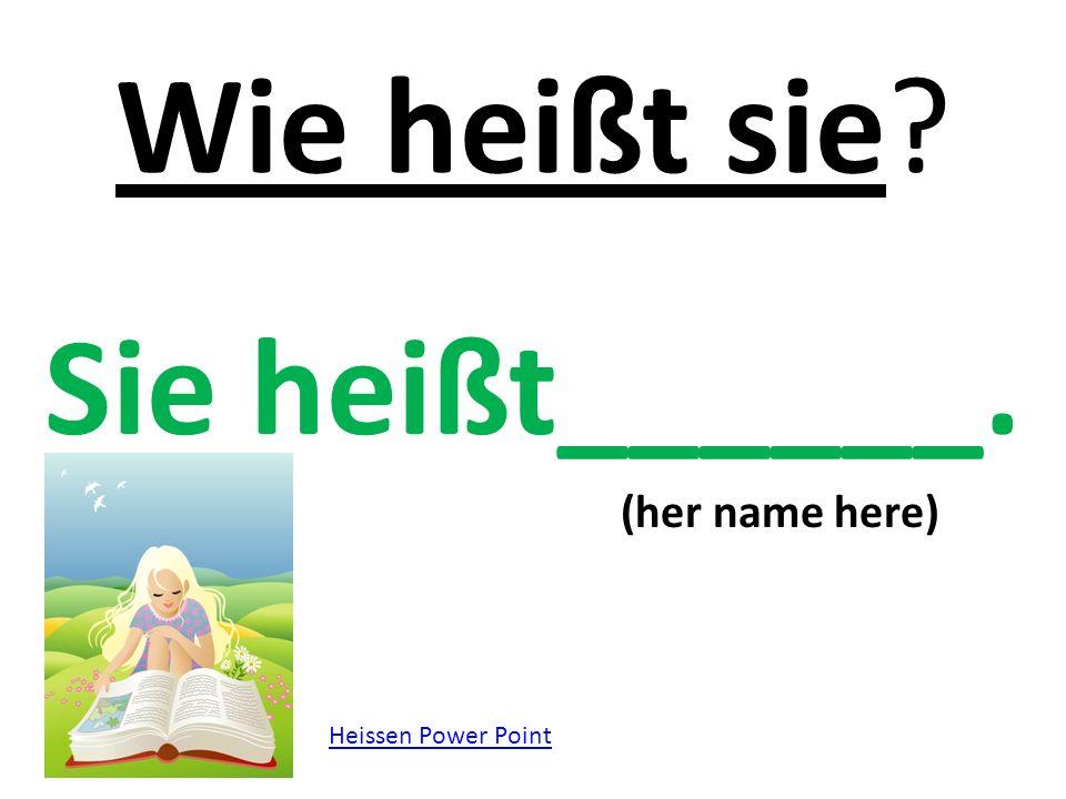 Wie heißt sie Sie heißt______. (her name here) Heissen Power Point