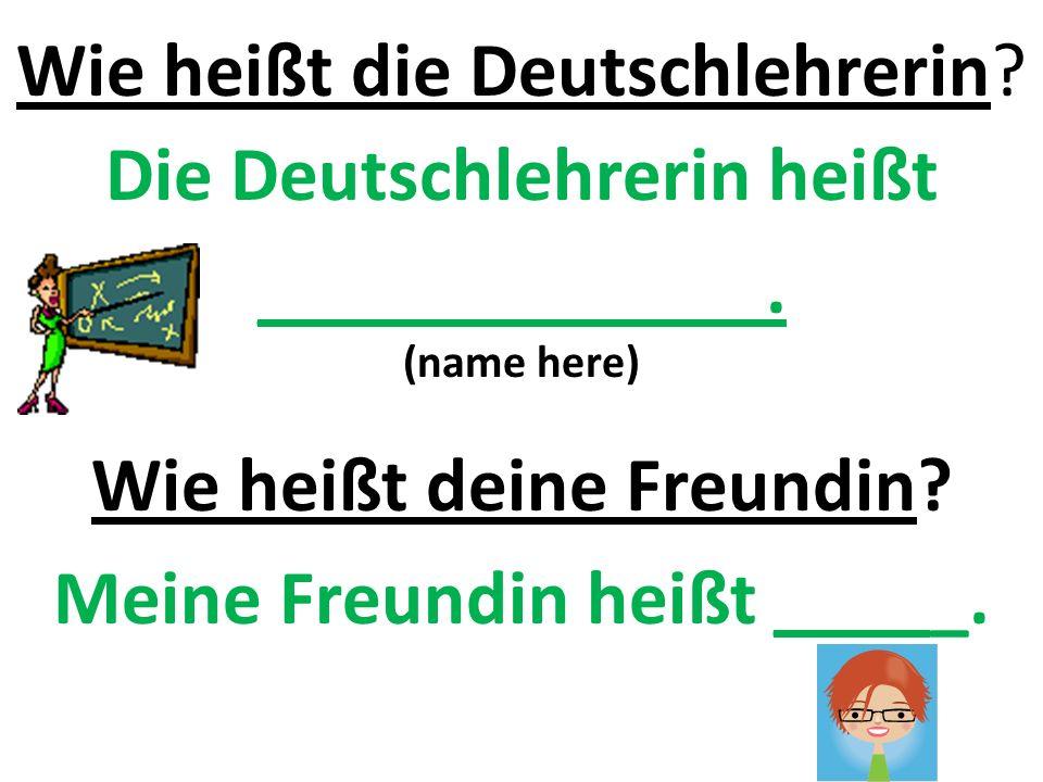 Wie heißt die Deutschlehrerin. Die Deutschlehrerin heißt _____________.