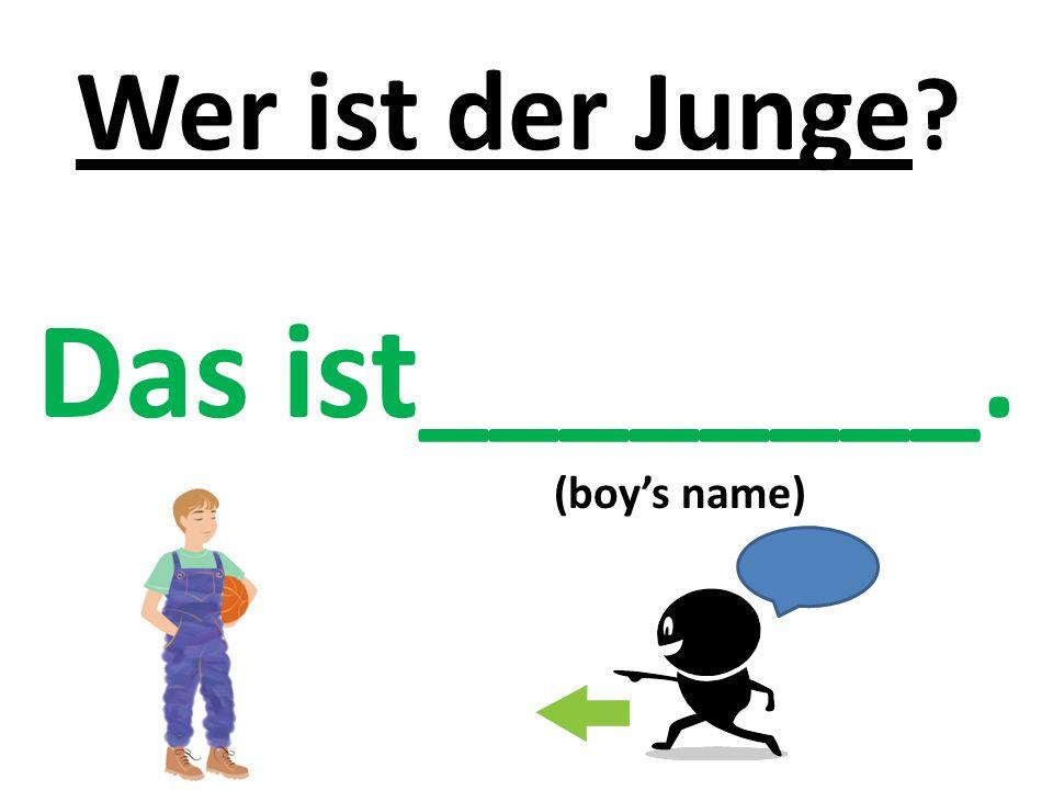 Wer ist der Junge ? Das ist________. (boy's name)