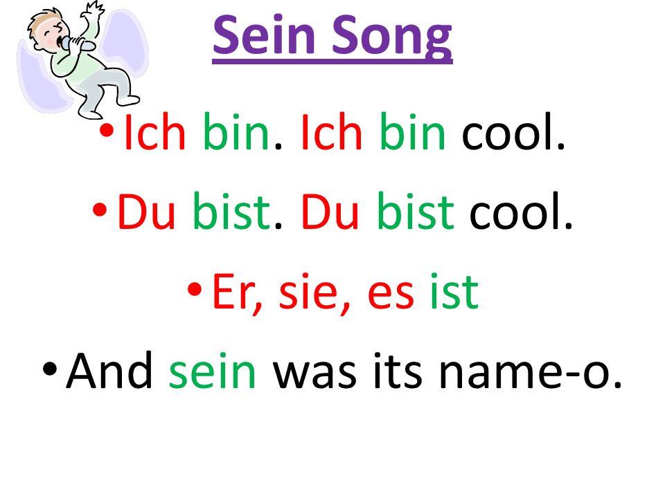 Sein Song Ich bin. Ich bin cool. Du bist. Du bist cool. Er, sie, es ist And sein was its name-o.