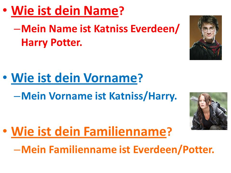 Wie ist dein Name . – Mein Name ist Katniss Everdeen/ Harry Potter.