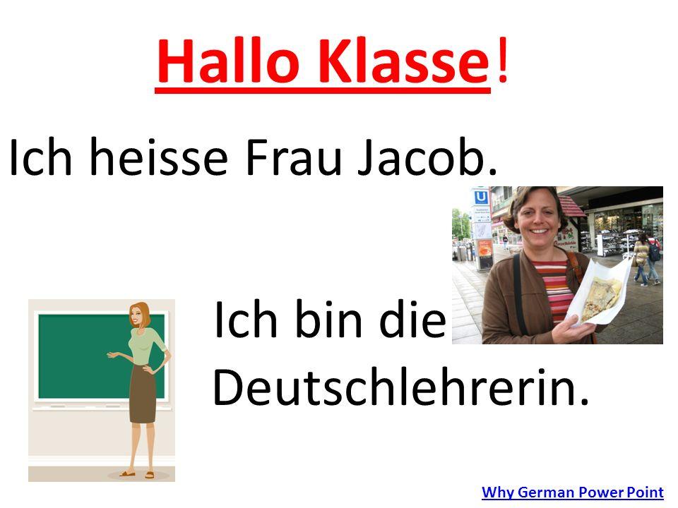 Hallo Klasse! Ich heisse Frau Jacob. Ich bin die Deutschlehrerin. Why German Power Point