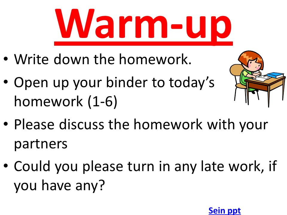 Warm-up Write down the homework.