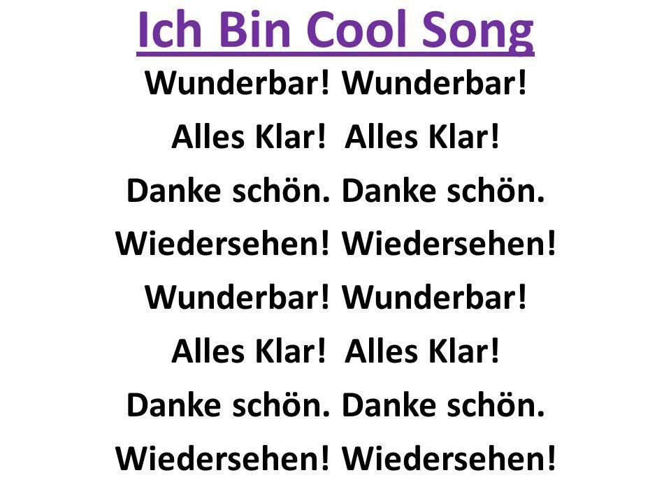 Ich Bin Cool Song Wunderbar. Alles Klar. Danke schön.
