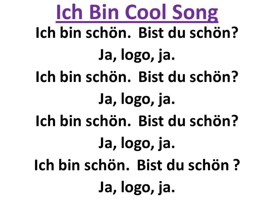 Ich Bin Cool Song Ich bin schön.Bist du schön. Ja, logo, ja.