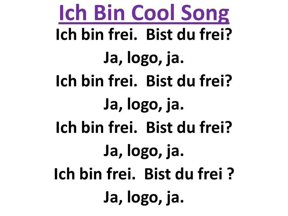 Ich Bin Cool Song Ich bin frei.Bist du frei. Ja, logo, ja.