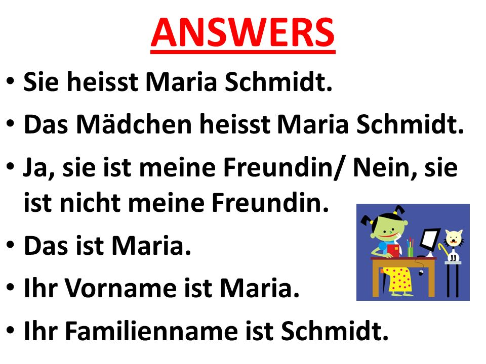 ANSWERS Sie heisst Maria Schmidt.Das Mädchen heisst Maria Schmidt.