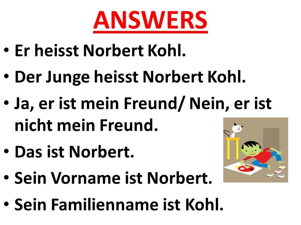 ANSWERS Er heisst Norbert Kohl.Der Junge heisst Norbert Kohl.