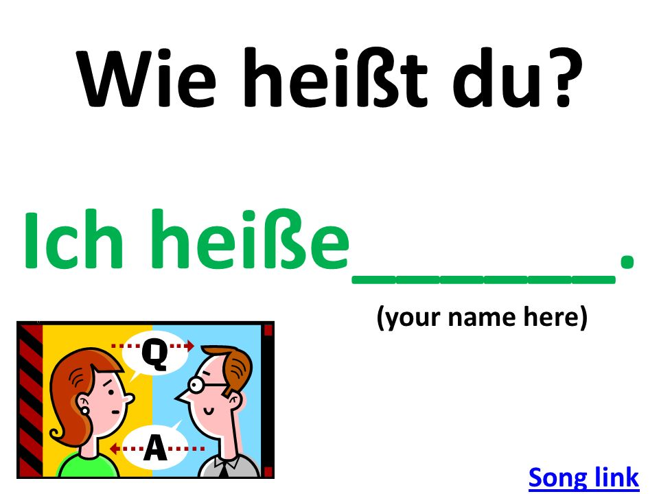 Wie heißt du Ich heiße______. (your name here) Song link