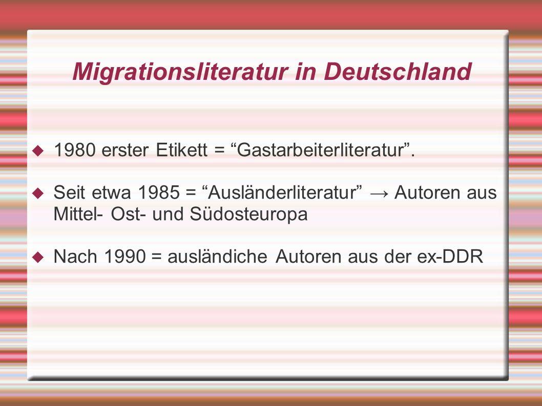 Migrationsliteratur in Deutschland  1980 erster Etikett = Gastarbeiterliteratur .
