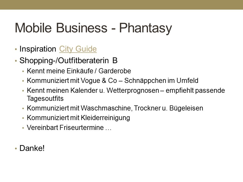 Mobile Business - Phantasy Inspiration City GuideCity Guide Shopping-/Outfitberaterin B Kennt meine Einkäufe / Garderobe Kommuniziert mit Vogue & Co – Schnäppchen im Umfeld Kennt meinen Kalender u.