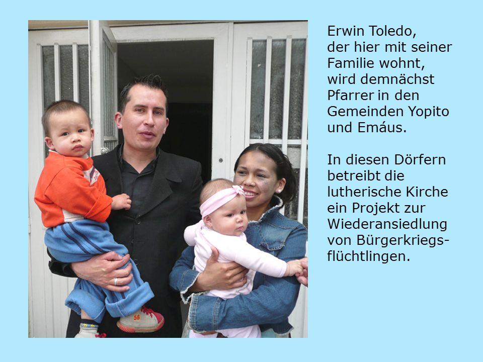Erwin Toledo, der hier mit seiner Familie wohnt, wird demnächst Pfarrer in den Gemeinden Yopito und Emáus.
