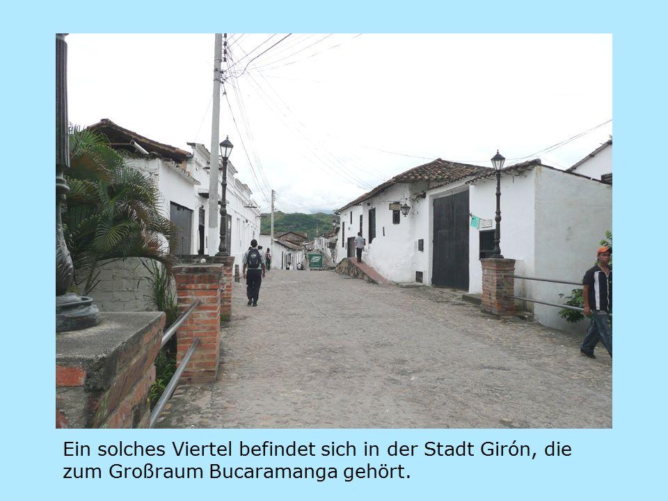 Ein solches Viertel befindet sich in der Stadt Girón, die zum Großraum Bucaramanga gehört.