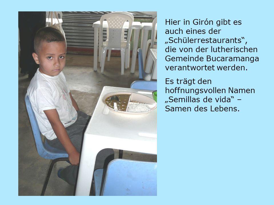 """Hier in Girón gibt es auch eines der """"Schülerrestaurants , die von der lutherischen Gemeinde Bucaramanga verantwortet werden."""