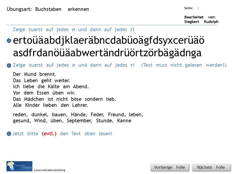 Übungsart: Titel: Quelle: Seite: Bearbeitet von: Siegbert Rudolph Lesemotivationstraining Buchstaben erkennen Titel: Quelle: Zeige zuerst auf jedes n und dann auf jedes r.