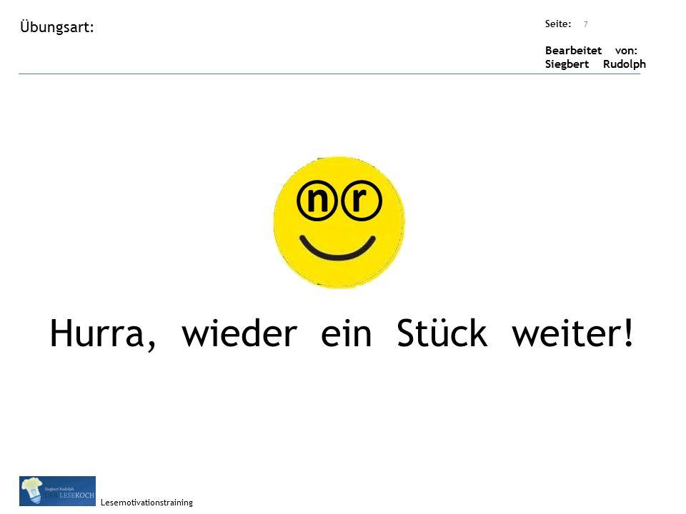 Übungsart: Titel: Quelle: Seite: Bearbeitet von: Siegbert Rudolph Lesemotivationstraining 7 Titel: Quelle: Hurra, wieder ein Stück weiter.
