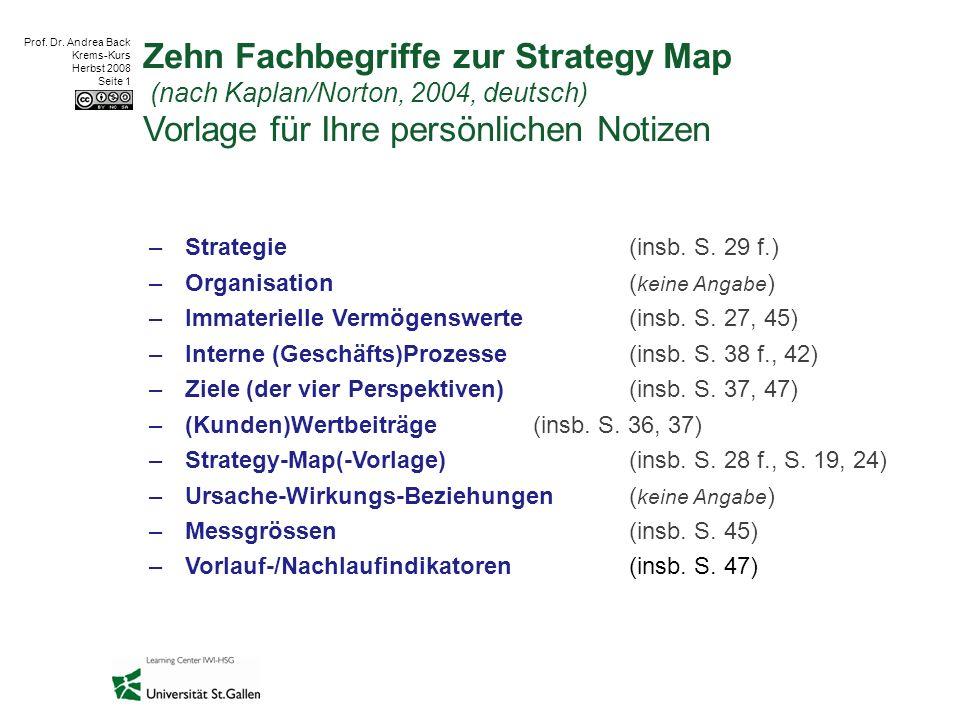 Prof. Dr. Andrea Back Krems-Kurs Herbst 2008 Seite 1 Zehn Fachbegriffe zur Strategy Map (nach Kaplan/Norton, 2004, deutsch) Vorlage für Ihre persönlic
