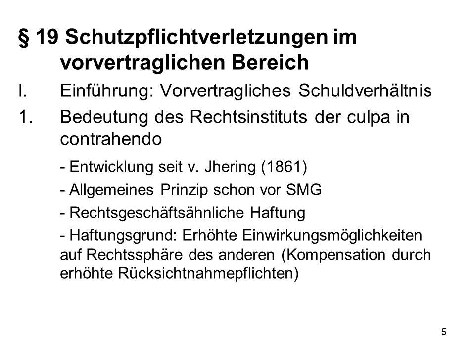 5 § 19 Schutzpflichtverletzungen im vorvertraglichen Bereich I.Einführung: Vorvertragliches Schuldverhältnis 1.Bedeutung des Rechtsinstituts der culpa in contrahendo - Entwicklung seit v.