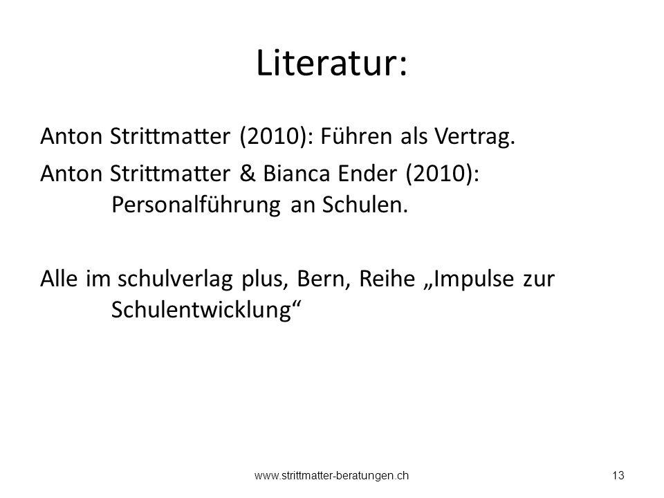 Literatur: Anton Strittmatter (2010): Führen als Vertrag. Anton Strittmatter & Bianca Ender (2010): Personalführung an Schulen. Alle im schulverlag pl