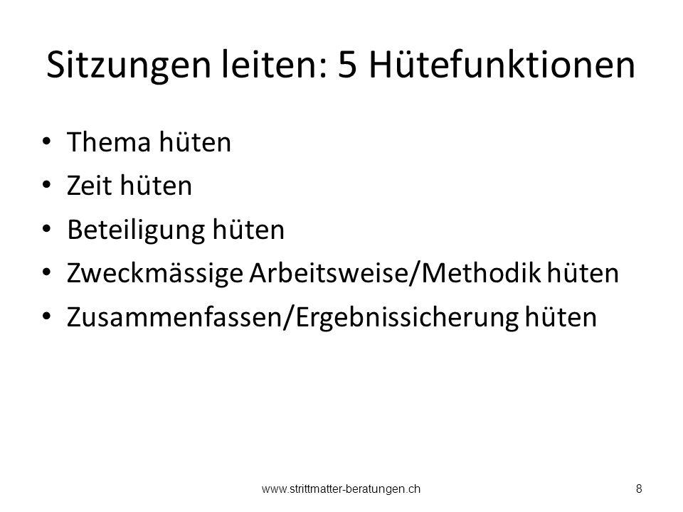 Sitzungen leiten: 5 Hütefunktionen Thema hüten Zeit hüten Beteiligung hüten Zweckmässige Arbeitsweise/Methodik hüten Zusammenfassen/Ergebnissicherung hüten www.strittmatter-beratungen.ch8