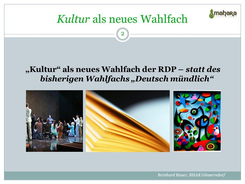 """Kultur als neues Wahlfach """"Kultur als neues Wahlfach der RDP – statt des bisherigen Wahlfachs """"Deutsch mündlich 2 Reinhard Bauer, BHAK Gänserndorf"""