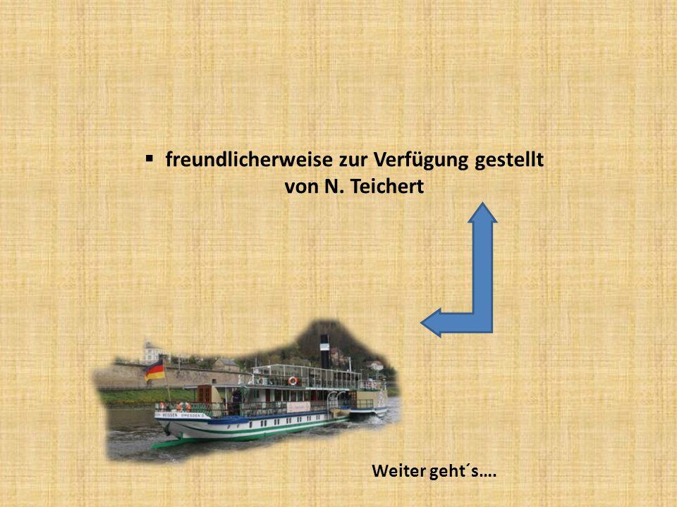  freundlicherweise zur Verfügung gestellt von N. Teichert Weiter geht´s….