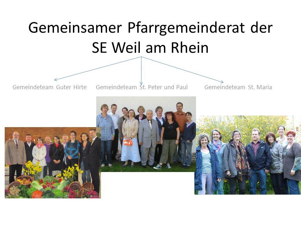 Gemeinsamer Pfarrgemeinderat der SE Weil am Rhein Gemeindeteam Guter Hirte Gemeindeteam St. Peter und Paul Gemeindeteam St. Maria