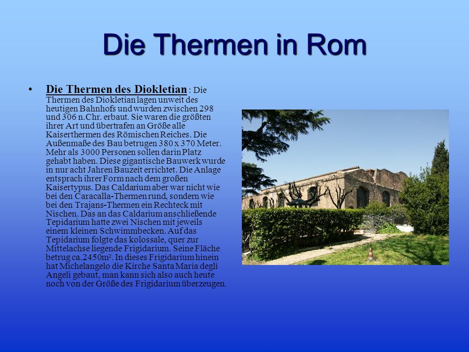 Die Thermen in Rom Die Thermen des Diokletian : Die Thermen des Diokletian lagen unweit des heutigen Bahnhofs und wurden zwischen 298 und 306 n.Chr.