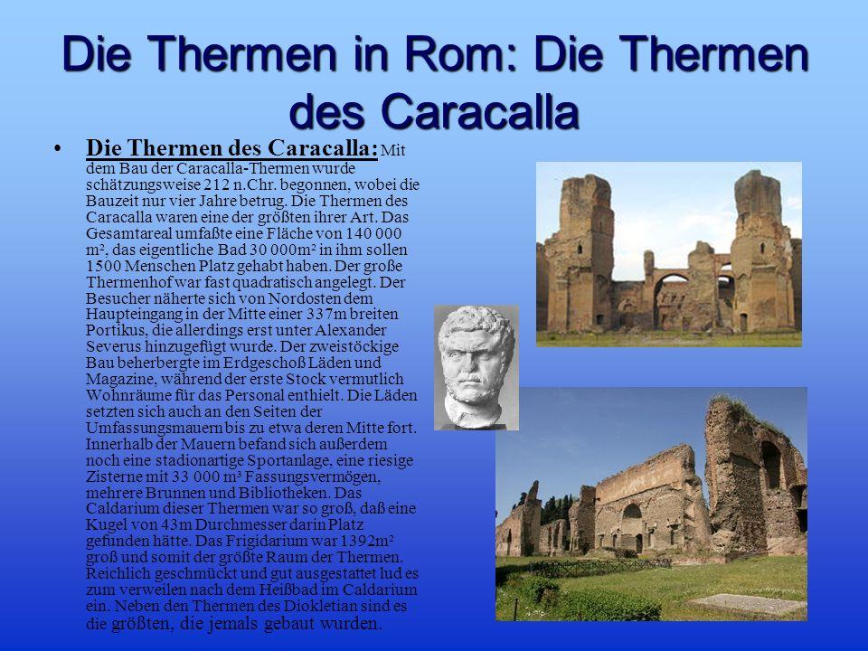 Die Thermen in Rom: Die Thermen des Caracalla Die Thermen des Caracalla: Mit dem Bau der Caracalla-Thermen wurde schätzungsweise 212 n.Chr.