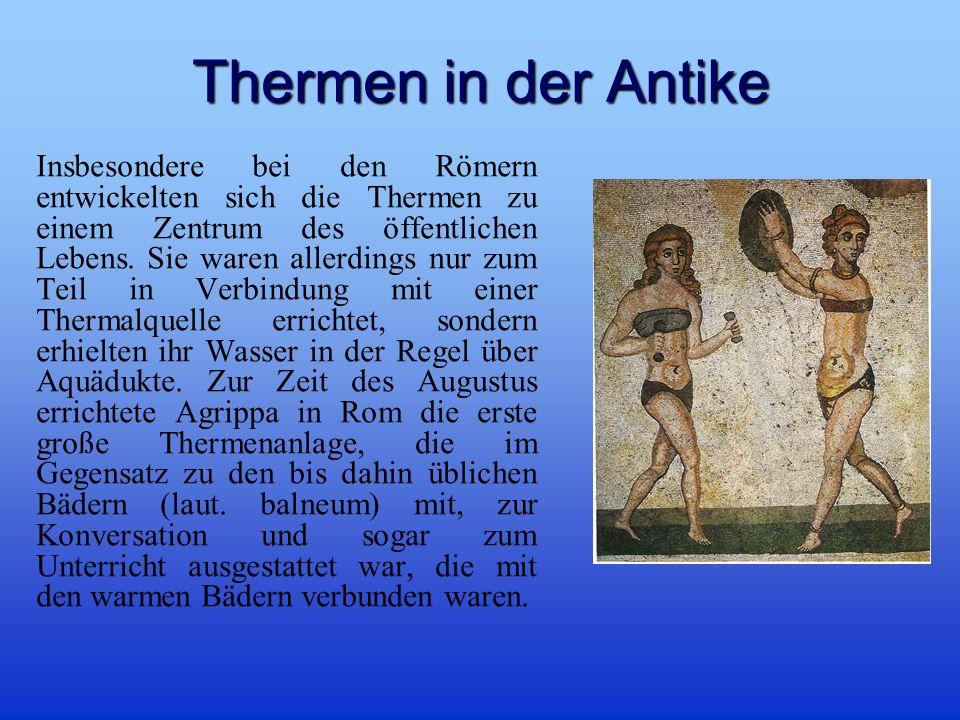 Thermen in der Antike Insbesondere bei den Römern entwickelten sich die Thermen zu einem Zentrum des öffentlichen Lebens.