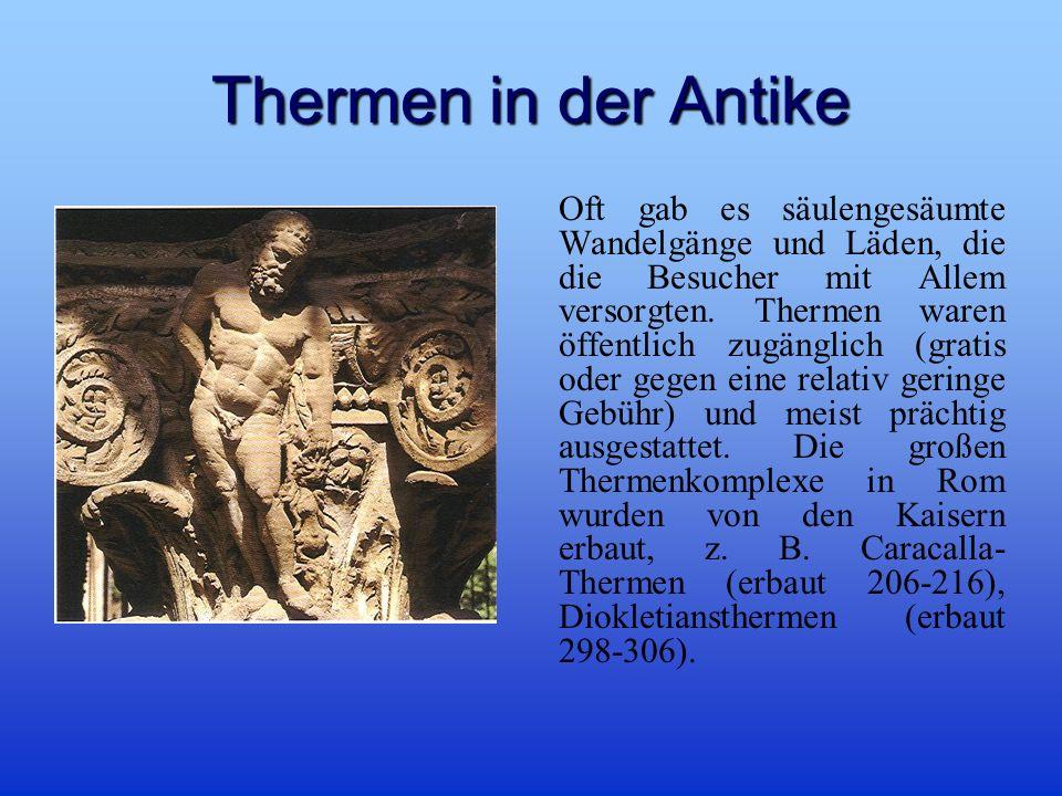 Thermen in der Antike Oft gab es säulengesäumte Wandelgänge und Läden, die die Besucher mit Allem versorgten.