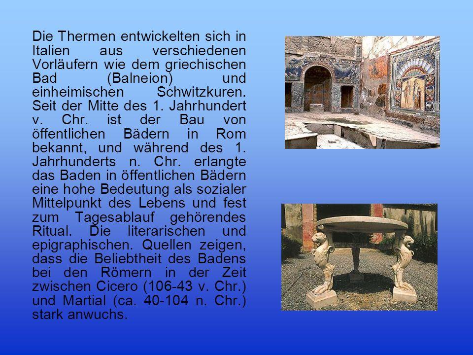 Die Thermen entwickelten sich in Italien aus verschiedenen Vorläufern wie dem griechischen Bad (Balneion) und einheimischen Schwitzkuren.