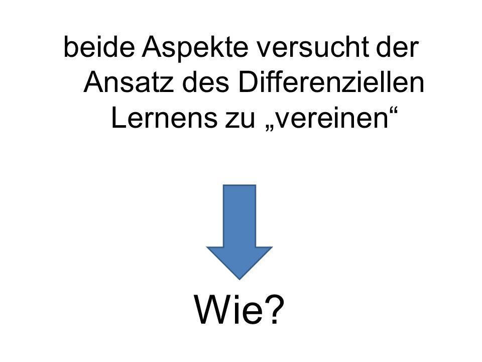 """beide Aspekte versucht der Ansatz des Differenziellen Lernens zu """"vereinen Wie?"""