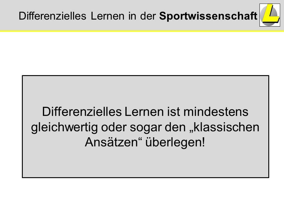 """Differenzielles Lernen in der Sportwissenschaft Differenzielles Lernen ist mindestens gleichwertig oder sogar den """"klassischen Ansätzen"""" überlegen!"""