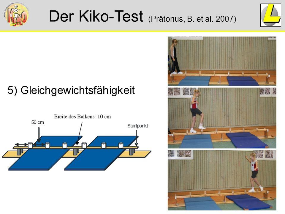 Der Kiko-Test (Prätorius, B. et al. 2007) 5) Gleichgewichtsfähigkeit