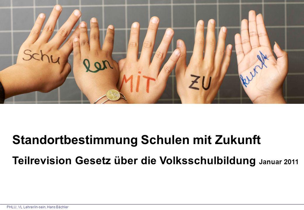 PHLU, VL Lehrer/in-sein, Hans Bächler Standortbestimmung Schulen mit Zukunft Teilrevision Gesetz über die Volksschulbildung Januar 2011