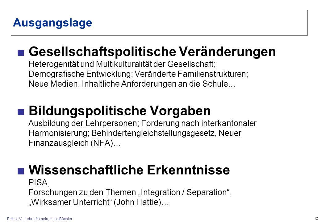PHLU, VL Lehrer/in-sein, Hans Bächler 12 Ausgangslage ■Gesellschaftspolitische Veränderungen Heterogenität und Multikulturalität der Gesellschaft; Dem