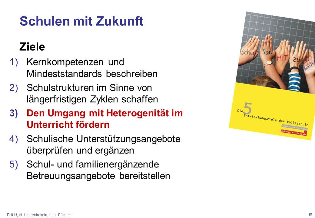 PHLU, VL Lehrer/in-sein, Hans Bächler 19 Schulen mit Zukunft Ziele 1)Kernkompetenzen und Mindeststandards beschreiben 2)Schulstrukturen im Sinne von l