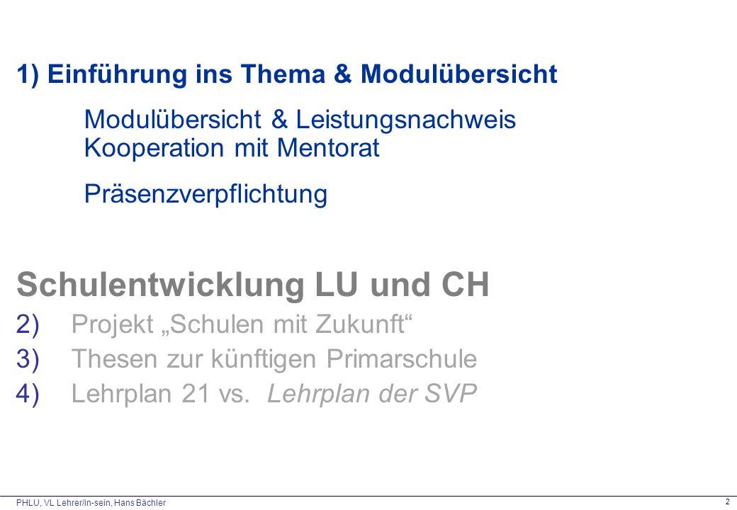 PHLU, VL Lehrer/in-sein, Hans Bächler 2 1) Einführung ins Thema & Modulübersicht Modulübersicht & Leistungsnachweis Kooperation mit Mentorat Präsenzve