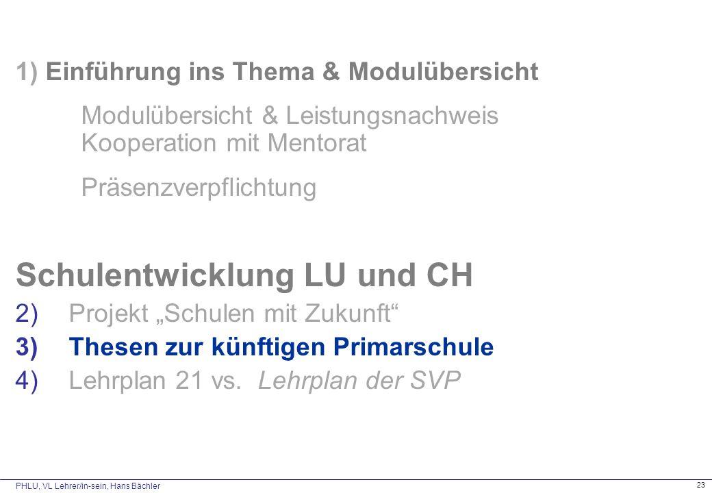 PHLU, VL Lehrer/in-sein, Hans Bächler 23 1) Einführung ins Thema & Modulübersicht Modulübersicht & Leistungsnachweis Kooperation mit Mentorat Präsenzv