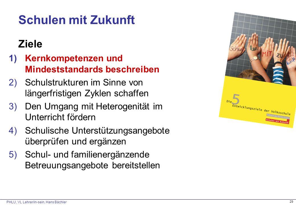 PHLU, VL Lehrer/in-sein, Hans Bächler 29 Schulen mit Zukunft Ziele 1)Kernkompetenzen und Mindeststandards beschreiben 2)Schulstrukturen im Sinne von l