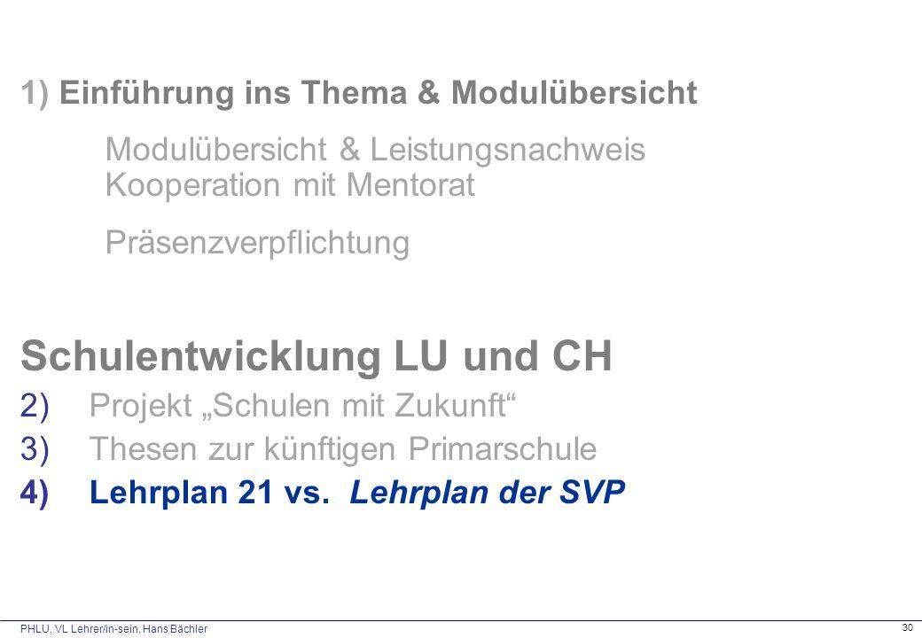 PHLU, VL Lehrer/in-sein, Hans Bächler 30 1) Einführung ins Thema & Modulübersicht Modulübersicht & Leistungsnachweis Kooperation mit Mentorat Präsenzv