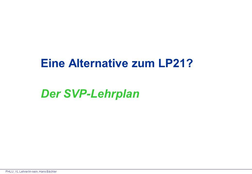 PHLU, VL Lehrer/in-sein, Hans Bächler Eine Alternative zum LP21 Der SVP-Lehrplan