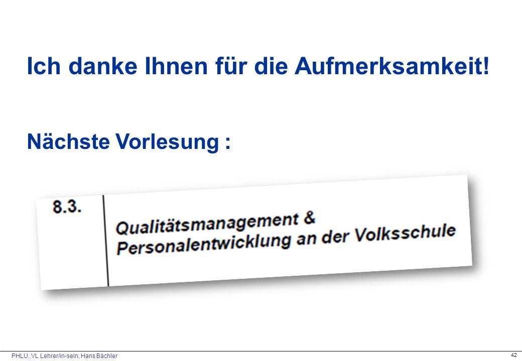 PHLU, VL Lehrer/in-sein, Hans Bächler 42 Ich danke Ihnen für die Aufmerksamkeit! Nächste Vorlesung :