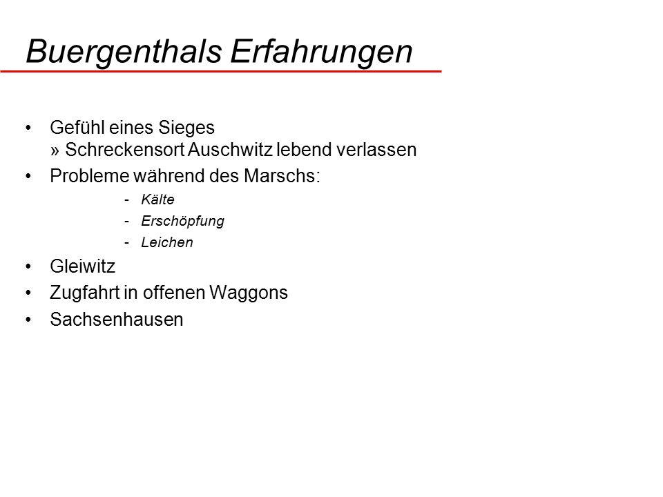 Buergenthals Erfahrungen Gefühl eines Sieges » Schreckensort Auschwitz lebend verlassen Probleme während des Marschs: -Kälte -Erschöpfung -Leichen Gleiwitz Zugfahrt in offenen Waggons Sachsenhausen