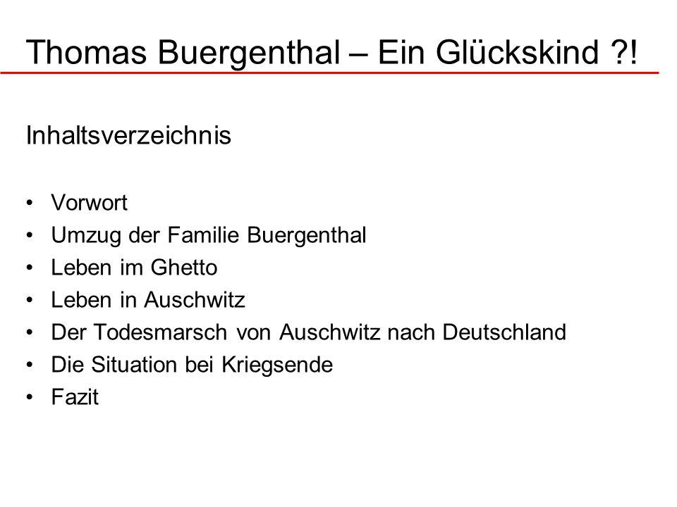 Thomas Buergenthal – Ein Glückskind ?! Inhaltsverzeichnis Vorwort Umzug der Familie Buergenthal Leben im Ghetto Leben in Auschwitz Der Todesmarsch von