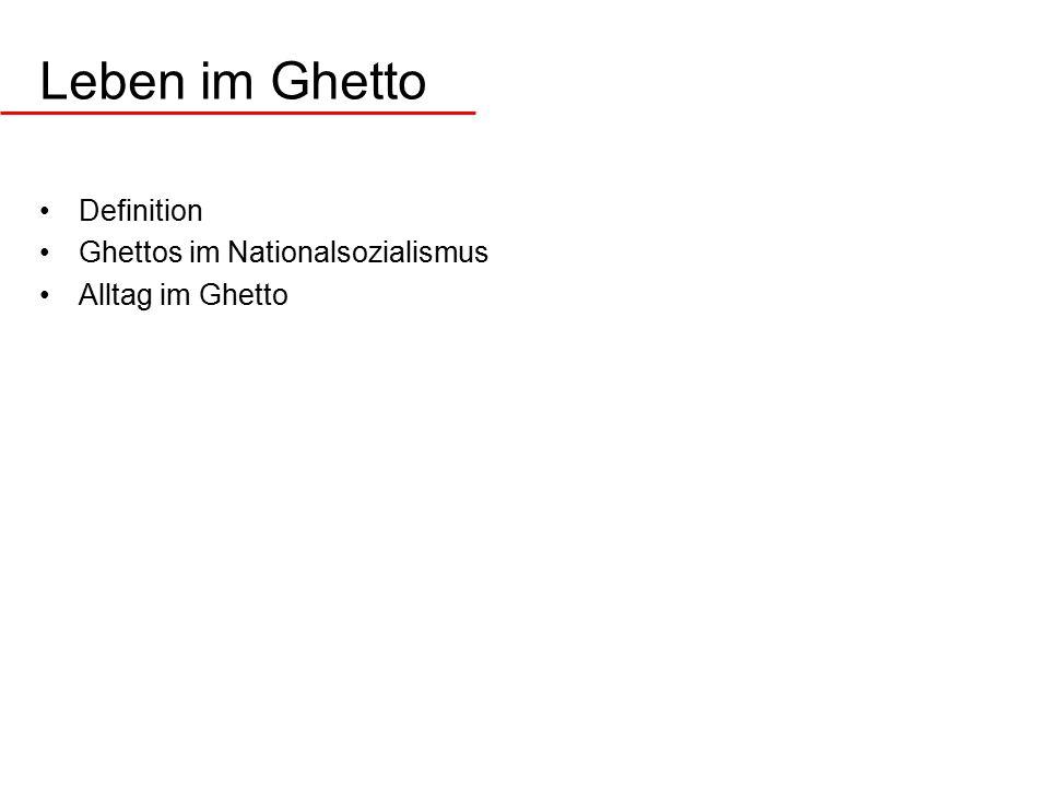 Leben im Ghetto Definition Ghettos im Nationalsozialismus Alltag im Ghetto
