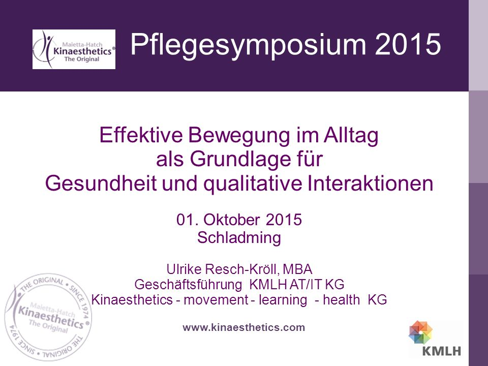 Pflegesymposium 2015 www.kinaesthetics.com Effektive Bewegung im Alltag als Grundlage für Gesundheit und qualitative Interaktionen 01.