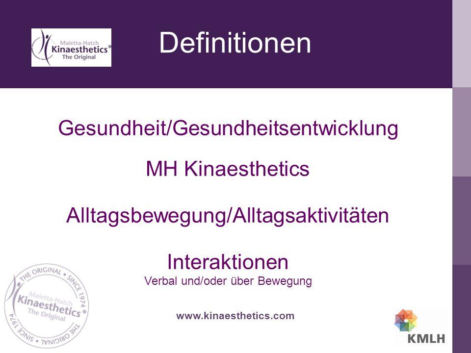 Definitionen www.kinaesthetics.com Gesundheit/Gesundheitsentwicklung MH Kinaesthetics Alltagsbewegung/Alltagsaktivitäten Interaktionen Verbal und/oder über Bewegung